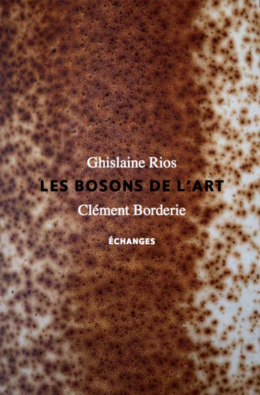 Clément Borderie et Ghislaine Rios, Les Bosons de l'art, échanges.